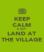 KEEP CALM & BUY LAND AT THE VILLAGE - Personalised Poster A4 size
