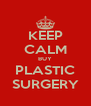 KEEP CALM BUY PLASTIC SURGERY - Personalised Poster A4 size