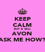 KEEP CALM BUY & SELL AVON ASK ME HOW? - Personalised Poster A4 size