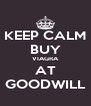 KEEP CALM BUY VIAGRA AT GOODWILL - Personalised Poster A4 size