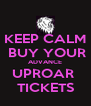 KEEP CALM  BUY YOUR ADVANCE UPROAR  TICKETS - Personalised Poster A4 size