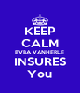 KEEP CALM BVBA VANHERLE INSURES You - Personalised Poster A4 size