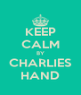 KEEP CALM BY CHARLIES HAND - Personalised Poster A4 size