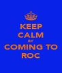 KEEP CALM BY COMING TO ROC - Personalised Poster A4 size