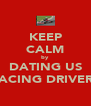 KEEP CALM by DATING US RACING DRIVERS - Personalised Poster A4 size