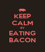 KEEP CALM BY EATING BACON - Personalised Poster A4 size