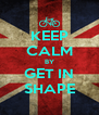 KEEP CALM BY GET IN SHAPE - Personalised Poster A4 size