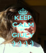 KEEP CALM BY  GIULY :) :) :) :) - Personalised Poster A4 size