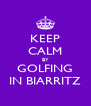 KEEP CALM BY GOLFING IN BIARRITZ - Personalised Poster A4 size