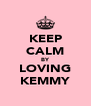 KEEP CALM BY LOVING KEMMY - Personalised Poster A4 size