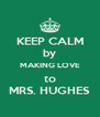 KEEP CALM by MAKING LOVE to MRS. HUGHES - Personalised Poster A4 size