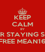 KEEP CALM BY NEVER STAYING SOBER FREE MEAN16 - Personalised Poster A4 size
