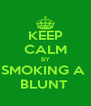 KEEP CALM BY SMOKING A  BLUNT  - Personalised Poster A4 size