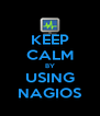 KEEP CALM BY USING NAGIOS - Personalised Poster A4 size