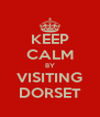 KEEP CALM BY VISITING DORSET - Personalised Poster A4 size
