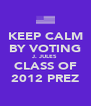 KEEP CALM BY VOTING J. JULES CLASS OF 2012 PREZ - Personalised Poster A4 size