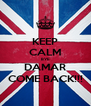 KEEP CALM BYE DAMAR COME BACK!!! - Personalised Poster A4 size