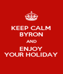 KEEP CALM BYRON AND ENJOY YOUR HOLIDAY - Personalised Poster A4 size