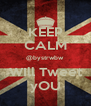 KEEP CALM @bystrwbw WIll Tweet yOU - Personalised Poster A4 size