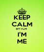 KEEP CALM BYTCH  I'M ME - Personalised Poster A4 size