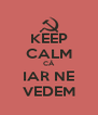 KEEP CALM CĂ IAR NE VEDEM - Personalised Poster A4 size