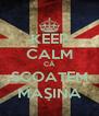 KEEP CALM CĂ SCOATEM MAŞINA - Personalised Poster A4 size