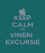 KEEP CALM CĂ VINERI  EXCURSIE - Personalised Poster A4 size