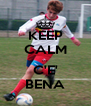 KEEP CALM ... C'E' BENA - Personalised Poster A4 size