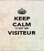 KEEP CALM C'EST UN VISITEUR  - Personalised Poster A4 size