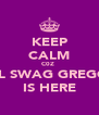 KEEP CALM C0Z  LIL SWAG GREGO  IS HERE - Personalised Poster A4 size
