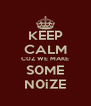 KEEP CALM C0Z WE MAKE S0ME N0iZE - Personalised Poster A4 size