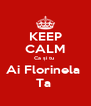 KEEP CALM Ca și tu  Ai Florinela  Ta  - Personalised Poster A4 size