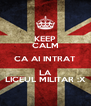 KEEP CALM CA AI INTRAT LA LICEUL MILITAR :X - Personalised Poster A4 size