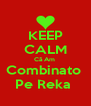 KEEP CALM Că Am  Combinato  Pe Reka  - Personalised Poster A4 size