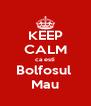 KEEP CALM ca esti Bolfosul  Mau - Personalised Poster A4 size