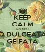 KEEP CALM CA ESTI O DULCEATA GE FATA - Personalised Poster A4 size