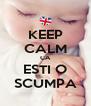 KEEP CALM CA ESTI O SCUMPA - Personalised Poster A4 size