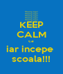 KEEP CALM ca iar incepe  scoala!!! - Personalised Poster A4 size