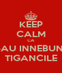KEEP CALM CA M-AU INNEBUNIT TIGANCILE - Personalised Poster A4 size