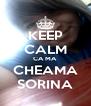 KEEP CALM CA MA CHEAMA SORINA - Personalised Poster A4 size