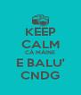 KEEP CALM CĂ MÂINE E BALU' CNDG - Personalised Poster A4 size