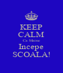 KEEP CALM Ca Maine Incepe SCOALA! - Personalised Poster A4 size