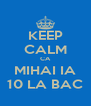 KEEP CALM CA MIHAI IA 10 LA BAC - Personalised Poster A4 size