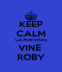 KEEP CALM CA MINTENAS VINE  ROBY - Personalised Poster A4 size