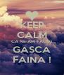 KEEP CALM CA NE-AM FACUT GASCA FAINA ! - Personalised Poster A4 size