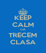 KEEP CALM CA TRECEM CLASA - Personalised Poster A4 size