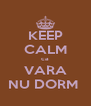 KEEP CALM ca  VARA NU DORM  - Personalised Poster A4 size