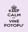 KEEP CALM CA  VINE POTOPU' - Personalised Poster A4 size