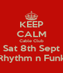 KEEP CALM Cable Club Sat 8th Sept Rhythm n Funk - Personalised Poster A4 size