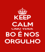 KEEP CALM CABO VERDE BO É NOS ORGULHO - Personalised Poster A4 size